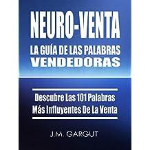 NEURO-VENTA: La Guía De Las Palabras Vendedoras