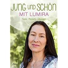 Jung und schön mit Lumira: Tipps - Rezepte - Übungen