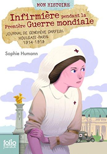 Infirmière pendant la Première Guerre mondiale: Journal de Geneviève Darfeuil, Houlgate-Paris, juillet 1914 - novembre 1918