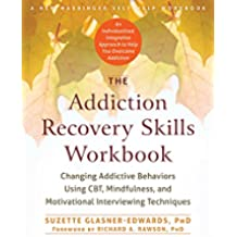 The Addiction Recovery Skills Workbook: Changing Addictive Behaviors Using CBT, Mindfulness, and Motivational Interviewing Techniques (New Harbinger Self-help Workbooks) (English Edition)