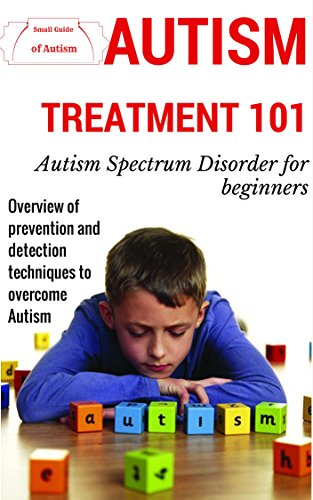 Autism: Treatment for beginners - Overview prevention and detection techniques to overcome autism (FREE BONUS CHAPTER AT THE END: List of Alternative ... syndrome - Autism Parenting Book 1)