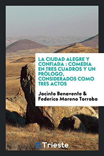 La ciudad alegre y confiada: comedia en tres cuadros y un prólogo, considerados como tres actos por Jacinto Benavente