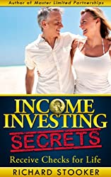 Income Investing Secrets: How to Receive Ever-Growing Dividend and Interest Checks, Safeguard Your Portfolio and Retire Wealthy