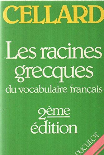 Les 500 racines grecques et latines les plus importantes du vocabulaire français par Jacques Cellard