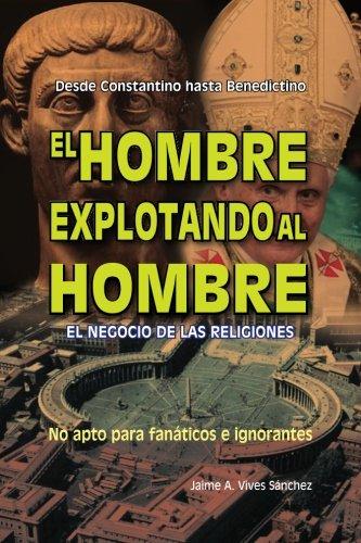 El Hombre Explotando al Hombre: Desde Constantino hasta Benedictino por Jaime A Vives