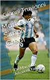 Maradona, Simply Great: The Man Who Advanced Football (Gianni Truvianni's Great Moments In Football Book 6)