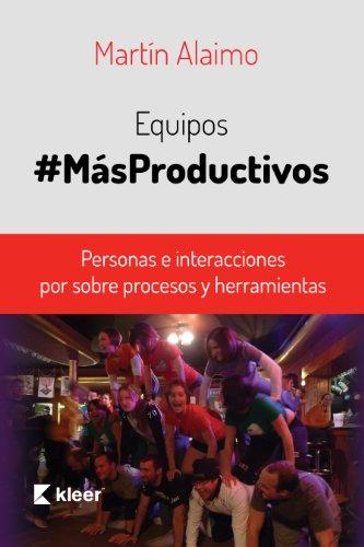 Equipos Más Productivos: Personas e interacciones por sobre procesos y herramientas por Martin Alaimo
