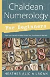Chaldean Numerology for Beginners: How Your Name and Birthday Reveal Your True Nature