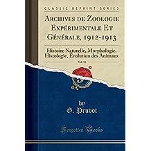 Archives de Zoologie Experimentale Et Generale, 1912-1913, Vol. 51: Histoire Naturelle, Morphologie, Histologie, Evolution Des Animaux (Classic Reprint)