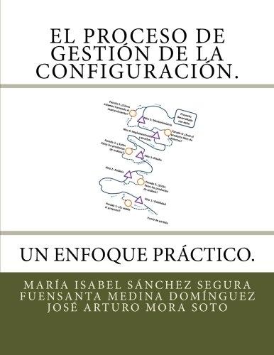 El Proceso de Gestión de la Configuración. Un Enfoque Práctico.: El Proceso de Gestión de la Configuración.