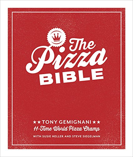 The Pizza Bible: The World\'s Favorite Pizza Styles, from Neapolitan, Deep-Dish, Wood-Fired, Sicilian, Calzones and Focaccia to New York, New Haven, Detroit, and More
