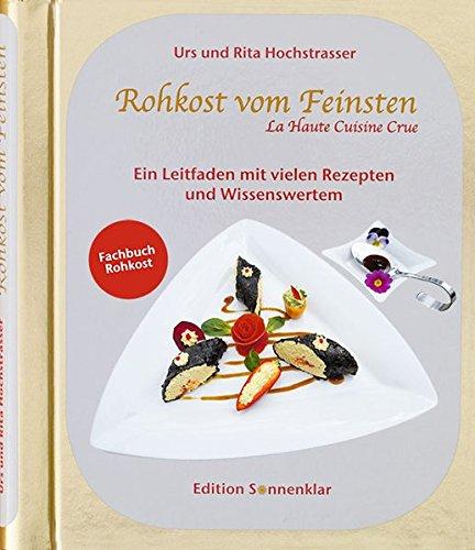 Preisvergleich Produktbild Rohkost vom Feinsten: Ein Leitfaden mit vielen Rezepten und Wissenswertem (Edition Sonnenklar)