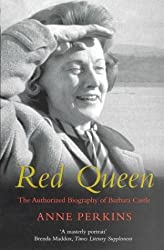 Red Queen: The Authorized Biography of Barbara Castle: The Authorised Biography of Barbara Castle