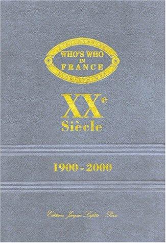 Who's Who in France XXème siècle : dictionnaire des français disparus ayant marqué le XXème siècle (1900-2000)