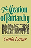 The Creation of Patriarchy: The Origins of Women's Subordination. Women and History, Volume 1 (Women and History; V. 1)