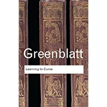 Learning to Curse: Essays in Early Modern Culture (Routledge Classics) by Stephen Greenblatt (2007-02-01)