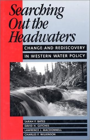 Searching Out the Headwaters: Change and Rediscovery in Western Water Policy -
