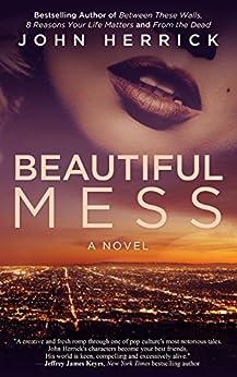 Beautiful Mess: A Novel by [Herrick, John]
