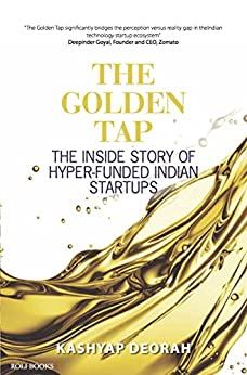 The Golden Tap - The Inside Story of Hyper-Funded Indian Start-Ups by [Deorah, Kashyap]