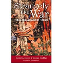 Strangely Like War: The Global Assault on Forests