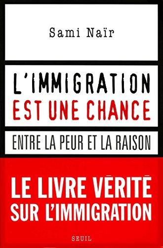 L'immigration est une chance. Entre la peur et la raison (H.C. ESSAIS) par Sami Naïr