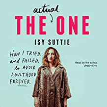 The Actual One: How I Tried, and Failed, to Avoid Adulthood Forever