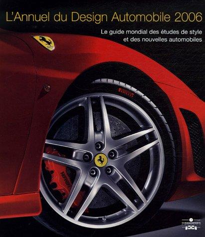 L'Annuel du Design Automobile 2006 : Le guide mondial des études de style et des nouvelles automobiles par Stephen Newbury