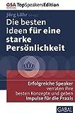 Die besten Ideen für eine starke Persönlichkeit: Erfolgreiche Speaker verraten ihre besten Konzepte und geben Impulse für die Praxis (Dein Erfolg)