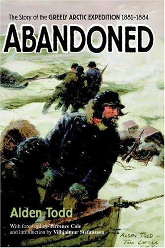 Abandoned: The Story of the Greely Arctic Expedition 1881-1884 (Greely-expedition)