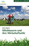 Milchbauern und ihre Wirtschaftsstile: Warum es mehr als einen Weg gibt, ein guter Milchbauer zu sein (Agrarkultur im 21. Jahrhundert)