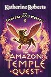 The Amazon Temple Quest (The Seven Fabulous Wonders, Book 3)