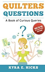 Quilters Questions: A Book of Curious Queries by Kyra E. Hicks (2014-10-21)