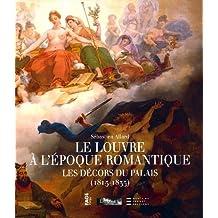 Le Louvre à l'époque romantique : Les décors du palais (1815-1835)