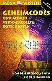 Geheimcodes und andere verschlüsselte Botschaften: Von den Hieroglyphen zu den Hackern - Simon Adams
