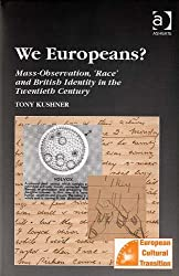 We Europeans?: Mass-Observation, 'Race' and British Identity in the Twentieth Century (Studies in European Cultural Transition)