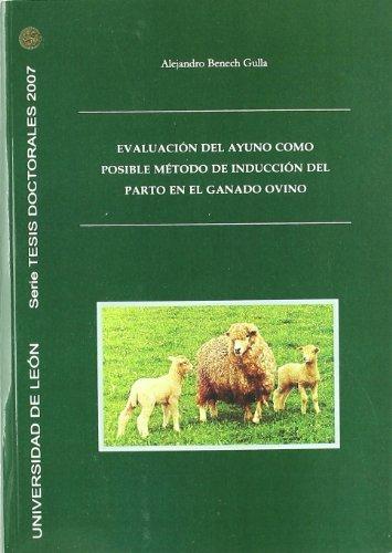 Evaluación del ayuno como posible metodo de inducción del parto en el ganado ovino (Tesis doctorales 2007) por Alejandro Benech Gulla
