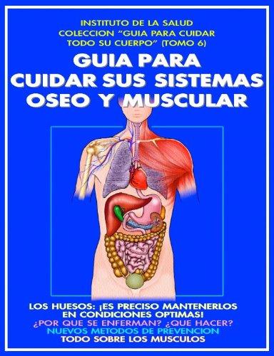 GUIA PARA CUIDAR SUS SISTEMAS OSEO Y MUSCULAR: ¡ES PRECISO MANTENERLOS EN CONDICIONES OPTIMAS! (COMO CUIDAR TODO SU CUERPO nº 6) por DOCTOR EMERITO M. RONCALI