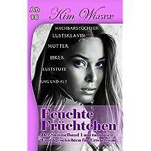 Feuchte Früchtchen: Der Sammelband 1 mit tabulosen Erotikgeschichten