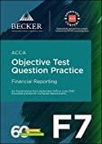 ACCA Approved - F7 Financial Reporting (September 2017 to June 2018 Exams): Objective Test Question Practice Booklet