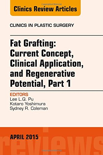 Fat Grafting: Current Concept, Clinical Application, and Regenerative Potential, An Issue of Clinics in Plastic Surgery, 1e (The Clinics: Surgery)