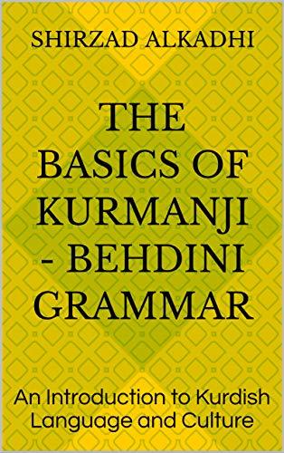 The Basics of Kurmanji - Behdini Grammar: An Introduction to Kurdish Language and Culture (English Edition)