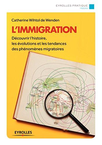 L'immigration / Catherine Wihtol de Wenden ; ouvrage proposé par Pascal Boniface ; cartes de Madeleine Benoit-Guyod et Dorian Ryser.- Paris : Eyrolles , DL 2016, cop. 2017