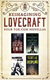 Reimagining Lovecraft: Four Tor.com Novellas: (The Ballad of Black Tom, The Dream-Quest of Vellit Boe, Hammers on Bone,
