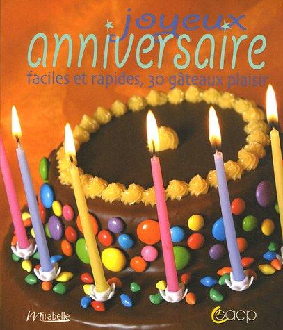 Joyeux anniversaire : Faciles et rapides, 30 gâteaux plaisir