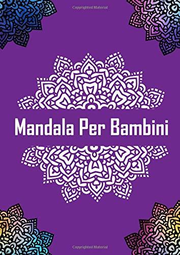 Mandala Per Bambini: Con 60 Disegni - Mandala Prodigiosi. Libri Antistress Da Colorare- Ragazzi 6, 7, 8, 9, 10 Anni Semplici