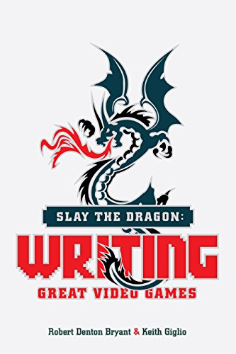 Slay the Dragon: Writing Great Stories for Video Games por Robert Denton Bryant