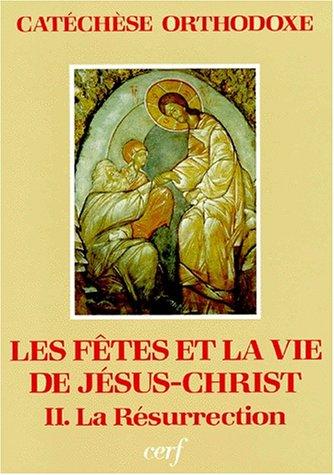 Les fêtes et la vie de Jésus-Christ. Tome 2, La Résurrection