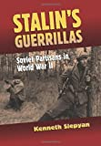 Stalin's Guerrillas: Soviet Partisans in World War II (Modern War Studies)