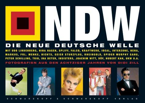 Neue Deutsche Welle: Fotografien aus den achtziger Jahren Mit ausführlichen Begleittexten zu den Bands und zu den Fotografien von Didi Zill, Christian Graf und Frank Goyke