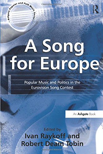 A Song for Europe: Popular Music and Politics in the Eurovision Song Contest (Ashgate Popular and Folk Music Series)